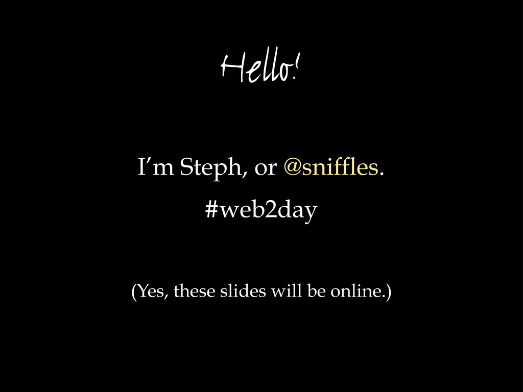 Hello! I'm Steph, or @sniffles. #web2day (Yes, ...