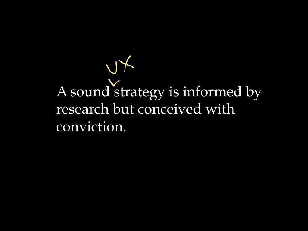 A sound strategy is informed by research but co...