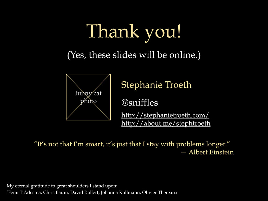 Thank you! (Yes, these slides will be online.) ...
