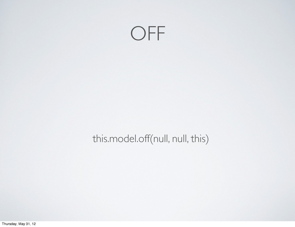 OFF this.model.off(null, null, this) Thursday, ...