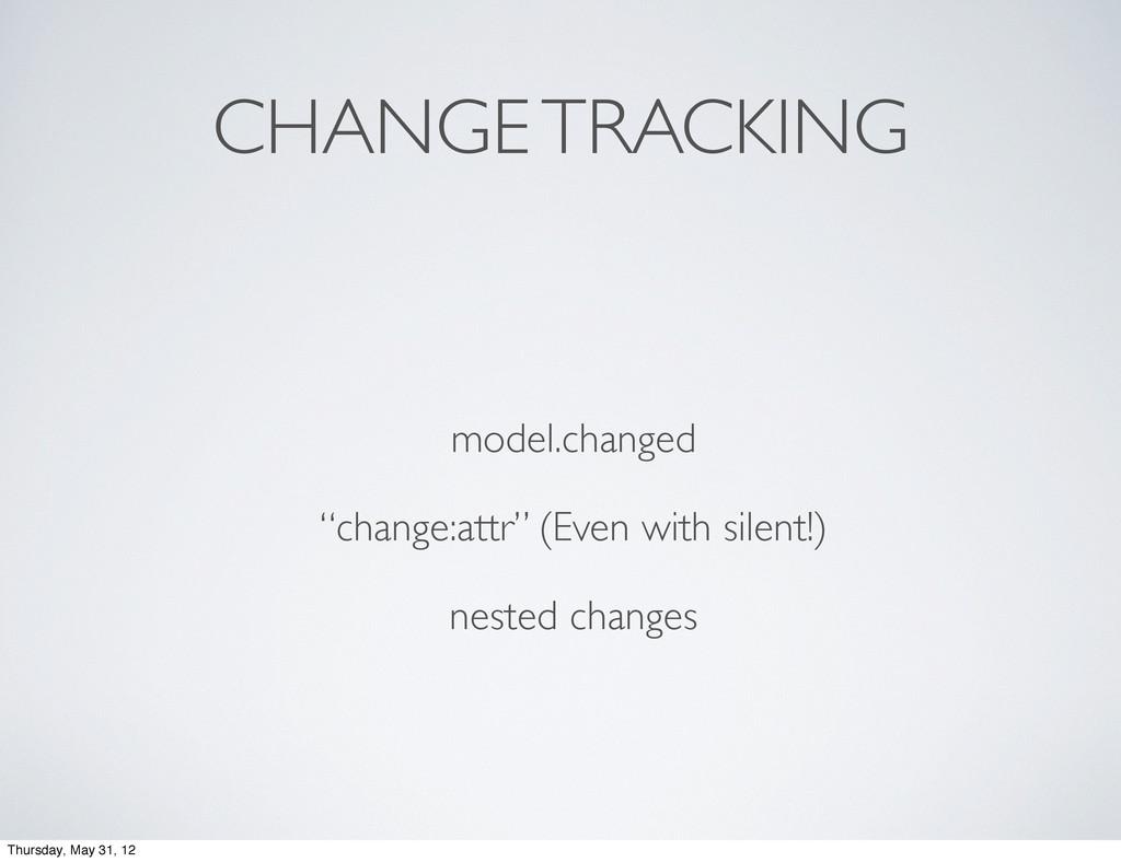 "CHANGE TRACKING model.changed ""change:attr"" (Ev..."