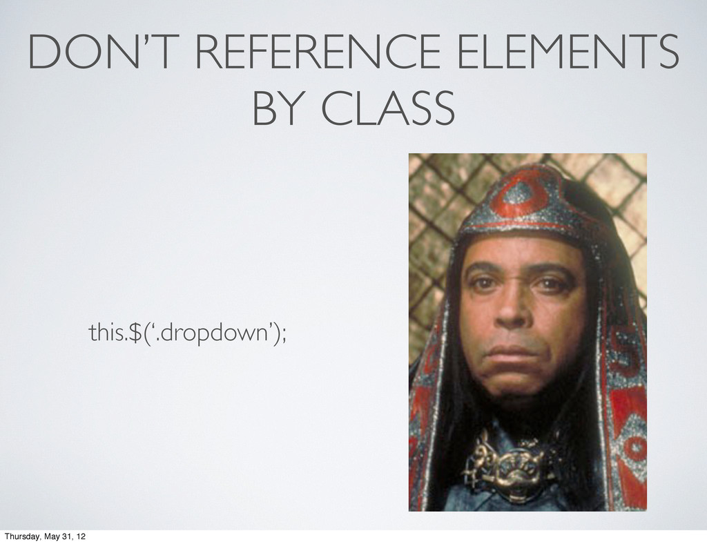 DON'T REFERENCE ELEMENTS BY CLASS this.$('.drop...