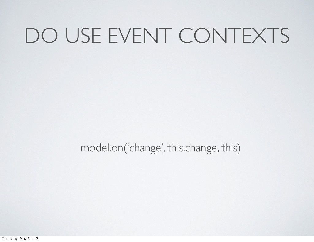 DO USE EVENT CONTEXTS model.on('change', this.c...