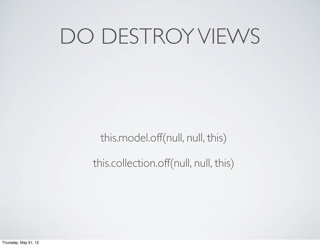 DO DESTROY VIEWS this.model.off(null, null, thi...