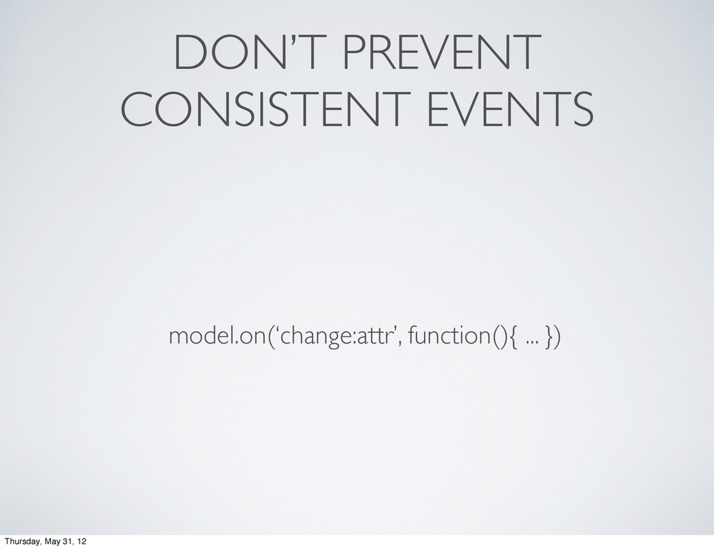 DON'T PREVENT CONSISTENT EVENTS model.on('chang...