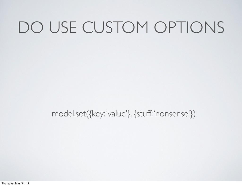 DO USE CUSTOM OPTIONS model.set({key: 'value'},...