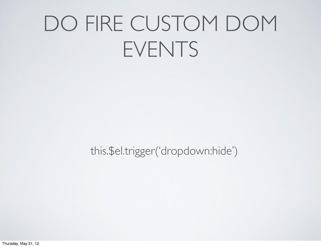 DO FIRE CUSTOM DOM EVENTS this.$el.trigger('dro...