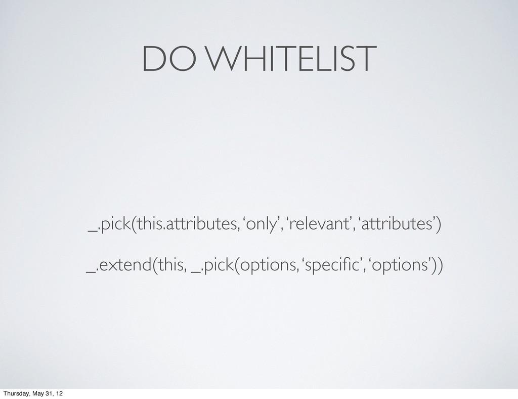 DO WHITELIST _.pick(this.attributes, 'only', 'r...