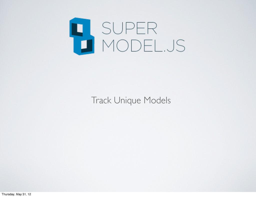 Track Unique Models Thursday, May 31, 12