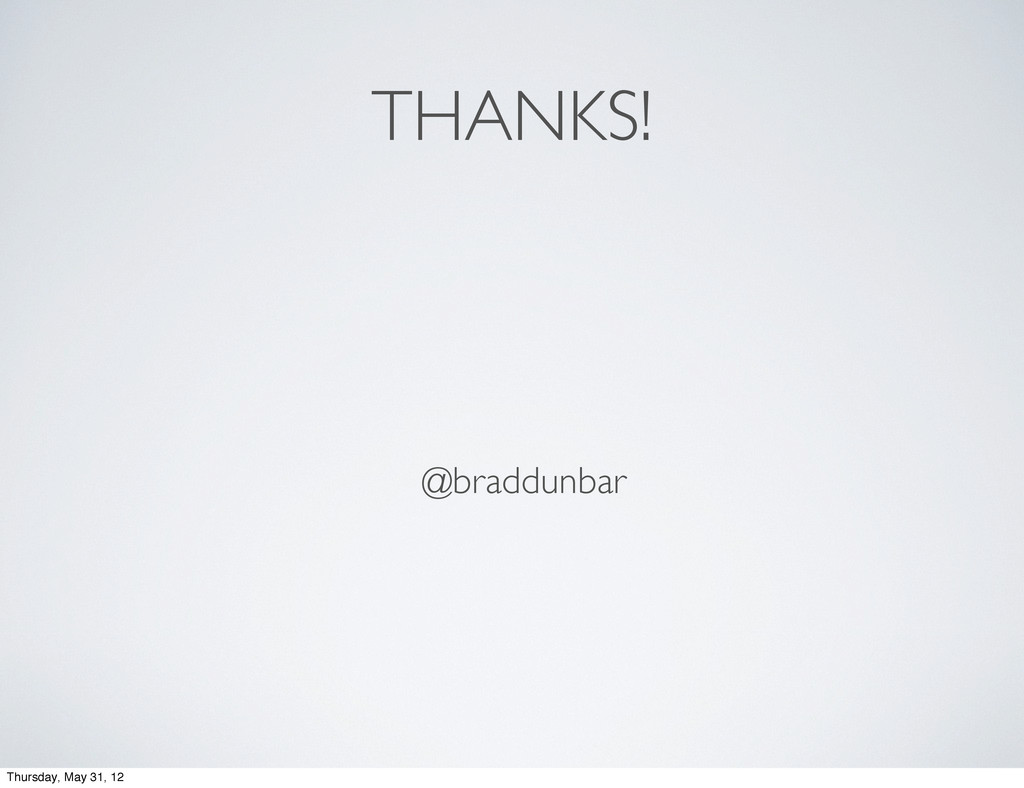 THANKS! @braddunbar Thursday, May 31, 12