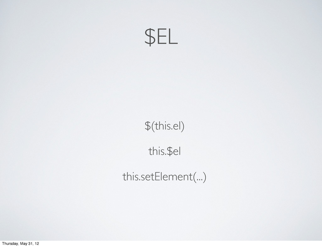 $EL $(this.el) this.$el this.setElement(...) Th...
