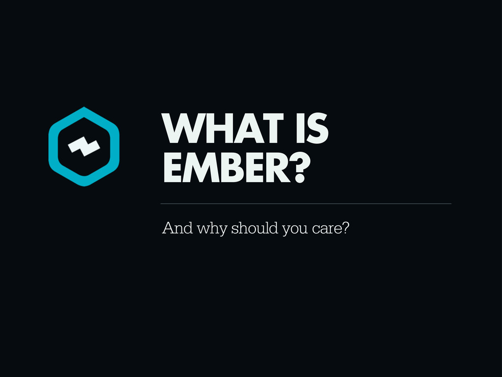 And why should you care? WHAT IS EMBER?