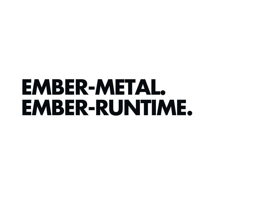 EMBER-METAL. EMBER-RUNTIME.