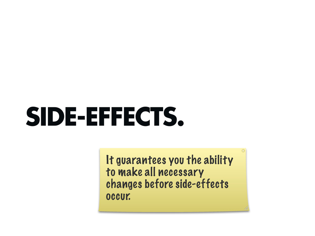 SIDE-EFFECTS. It guarantees you the ability to ...