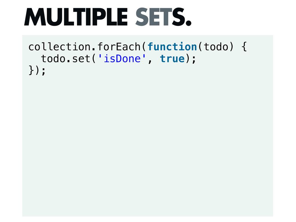 collection.forEach(function(todo) { todo.set('i...