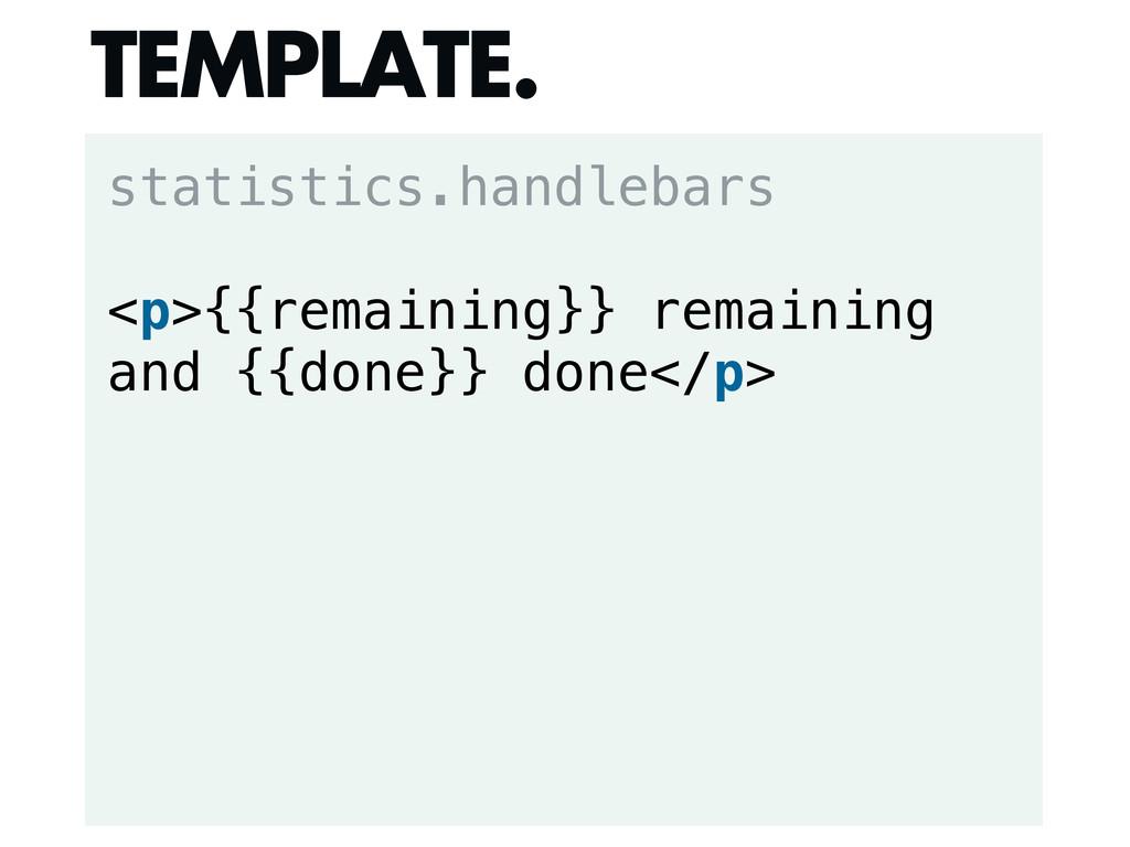 statistics.handlebars <p>{{remaining}} remainin...