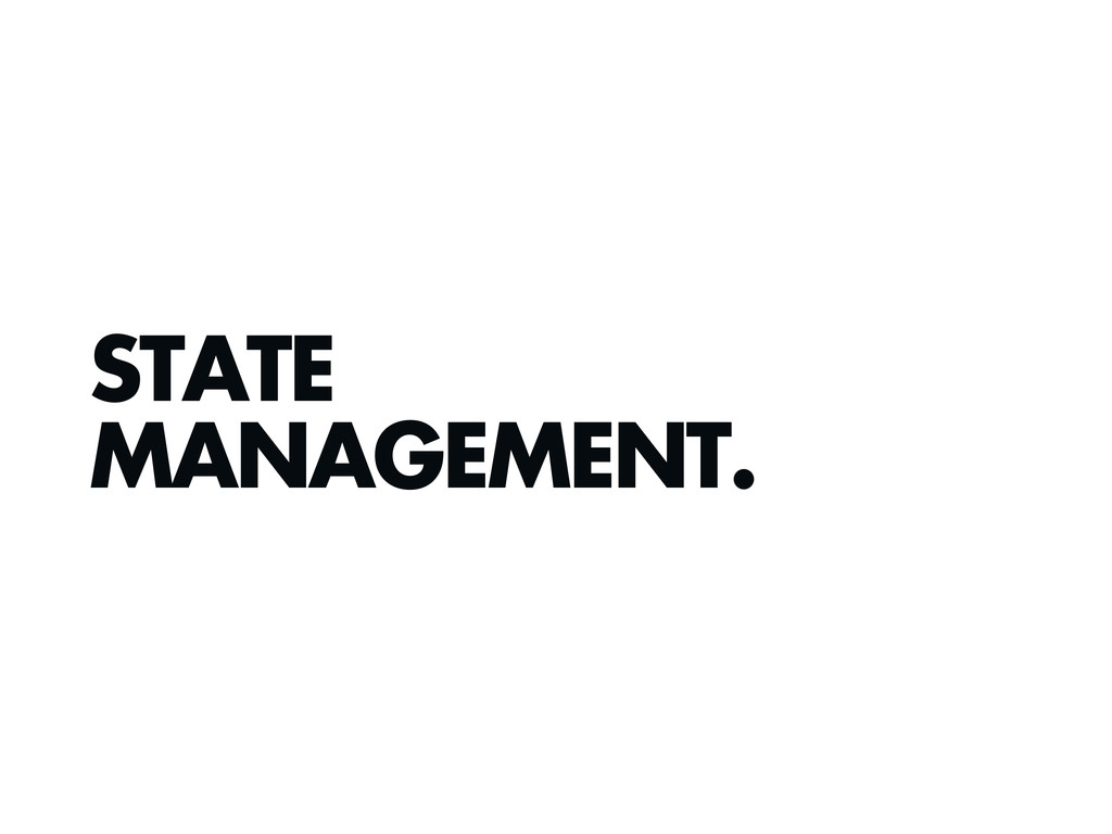 STATE MANAGEMENT.