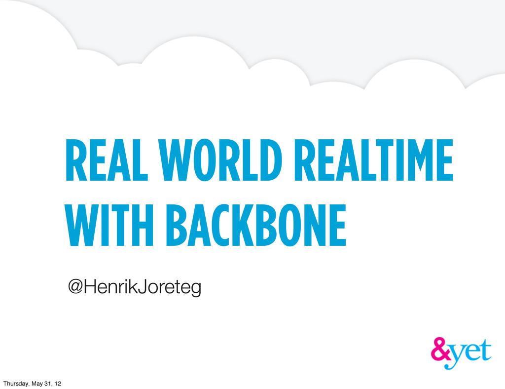 REAL WORLD REALTIME WITH BACKBONE @HenrikJorete...