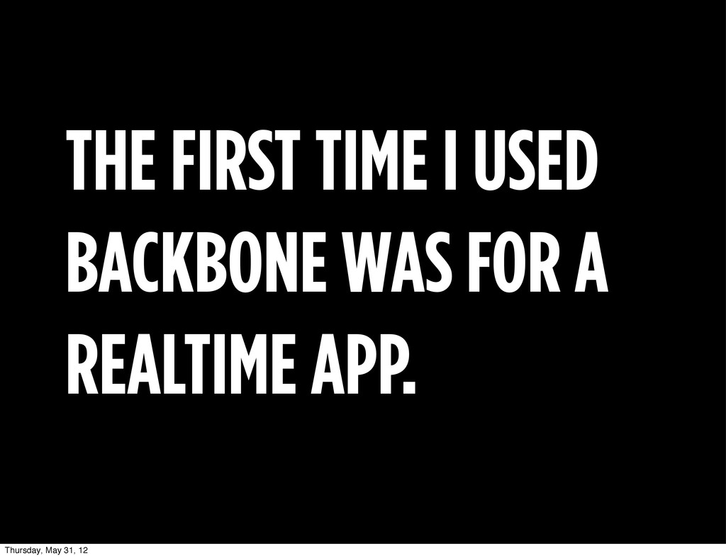 THE FIRST TIME I USED BACKBONE WAS FOR A REALTI...