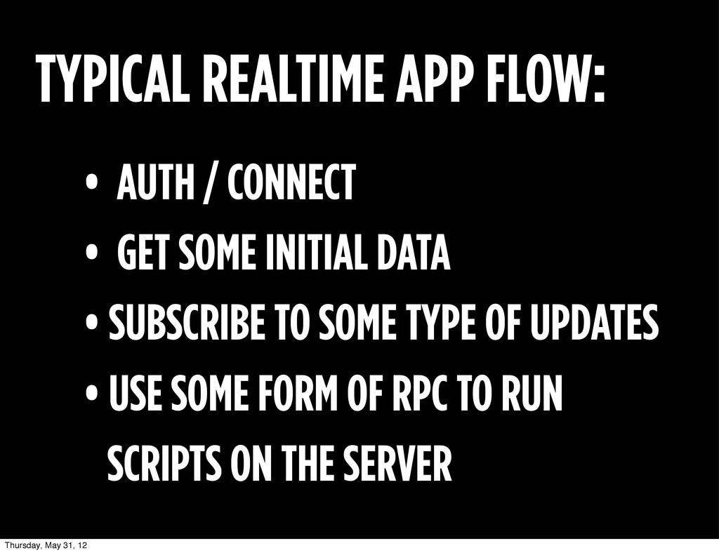 TYPICAL REALTIME APP FLOW: • AUTH / CONNECT • G...
