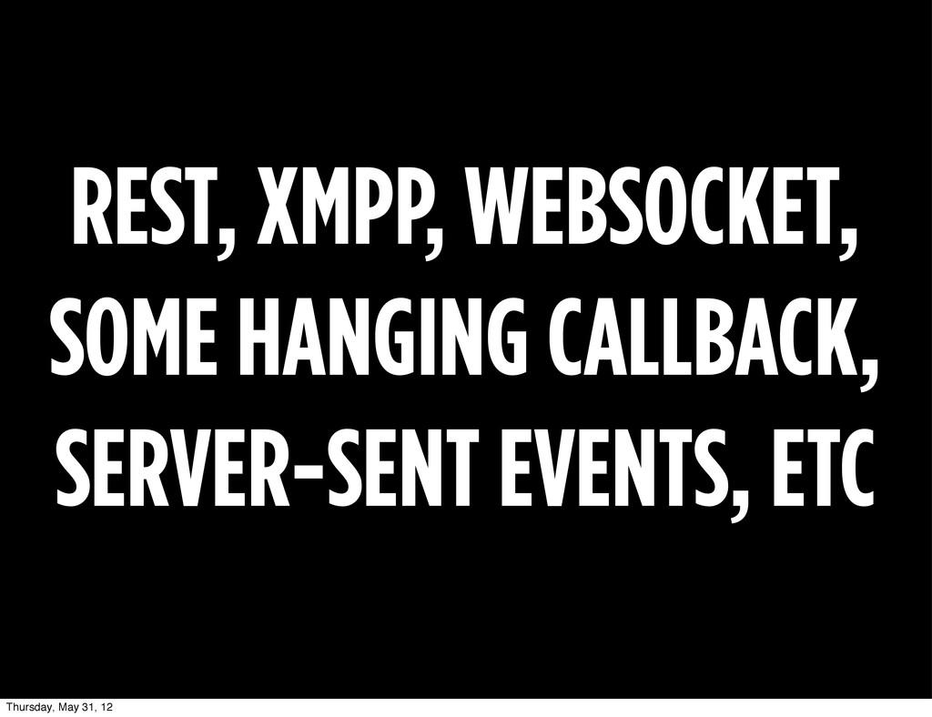 REST, XMPP, WEBSOCKET, SOME HANGING CALLBACK, S...