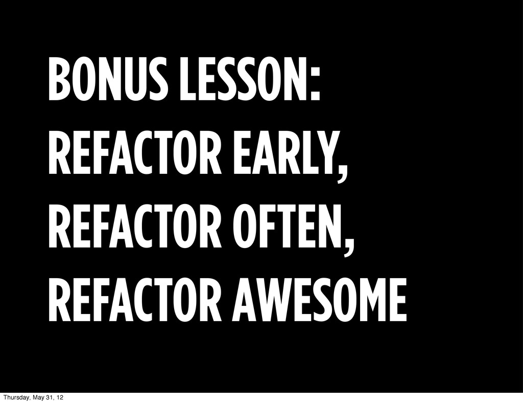 BONUS LESSON: REFACTOR EARLY, REFACTOR OFTEN, R...