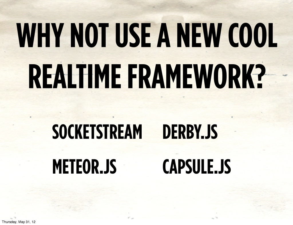 WHY NOT USE A NEW COOL REALTIME FRAMEWORK? SOCK...