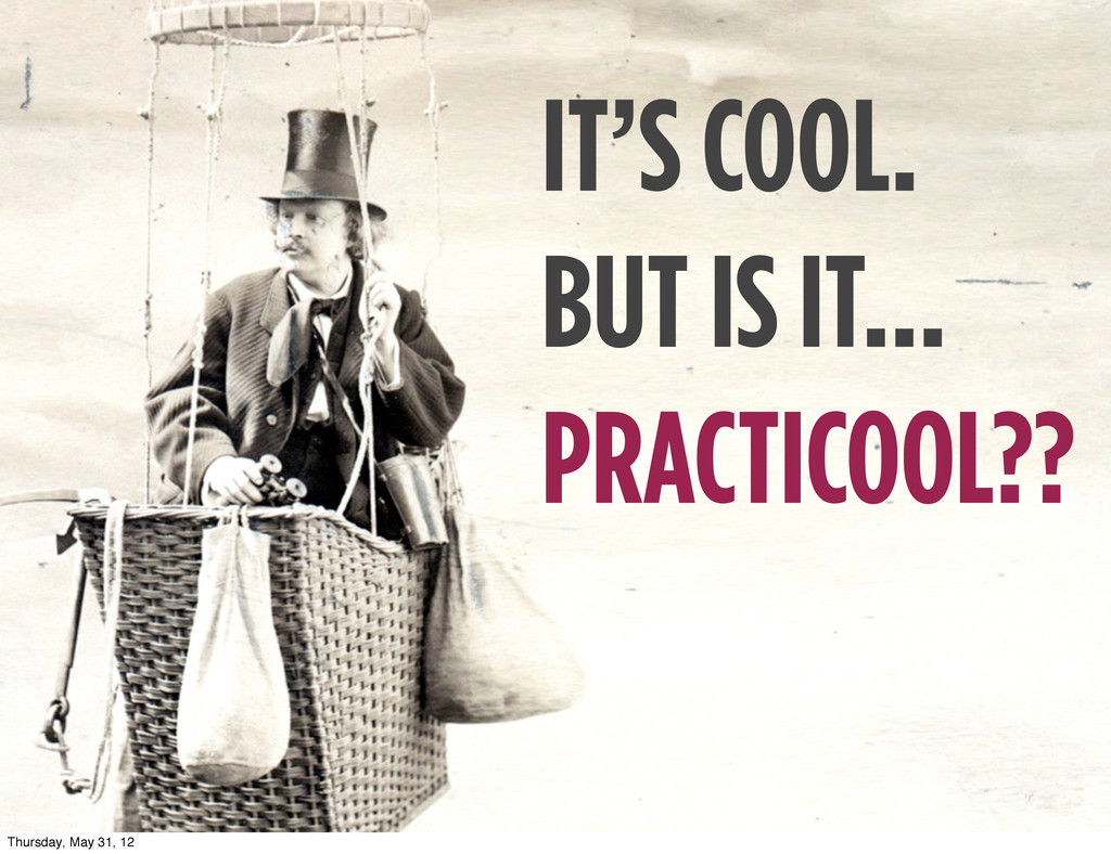 IT'S COOL. BUT IS IT... PRACTICOOL?? Thursday, ...