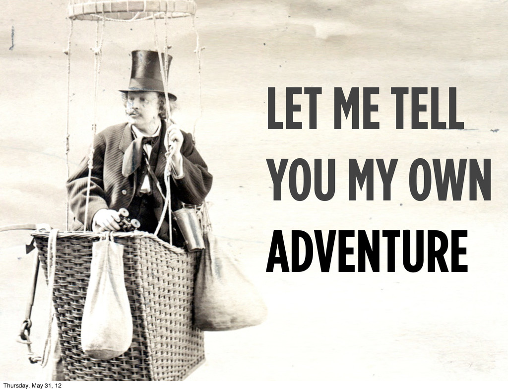 LET ME TELL YOU MY OWN ADVENTURE Thursday, May ...