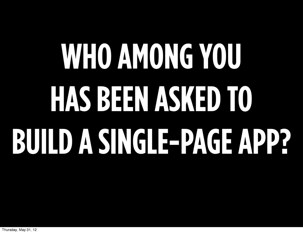 WHO AMONG YOU HAS BEEN ASKED TO BUILD A SINGLE-...