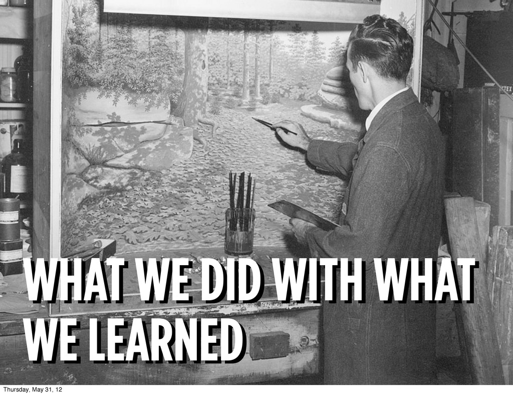 WHAT WE DID WITH WHAT WE LEARNED WHAT WE DID WI...