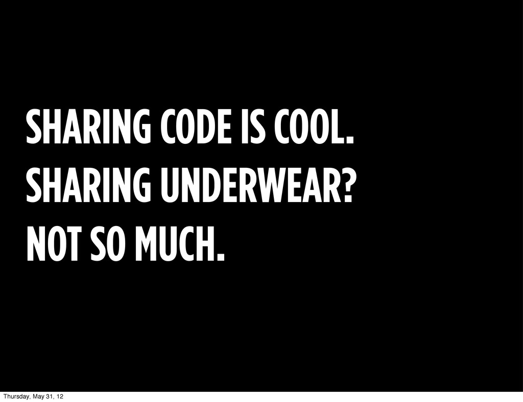 SHARING CODE IS COOL. SHARING UNDERWEAR? NOT SO...