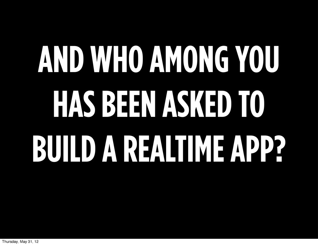 AND WHO AMONG YOU HAS BEEN ASKED TO BUILD A REA...