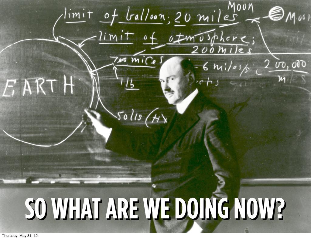 SO WHAT ARE WE DOING NOW? SO WHAT ARE WE DOING ...