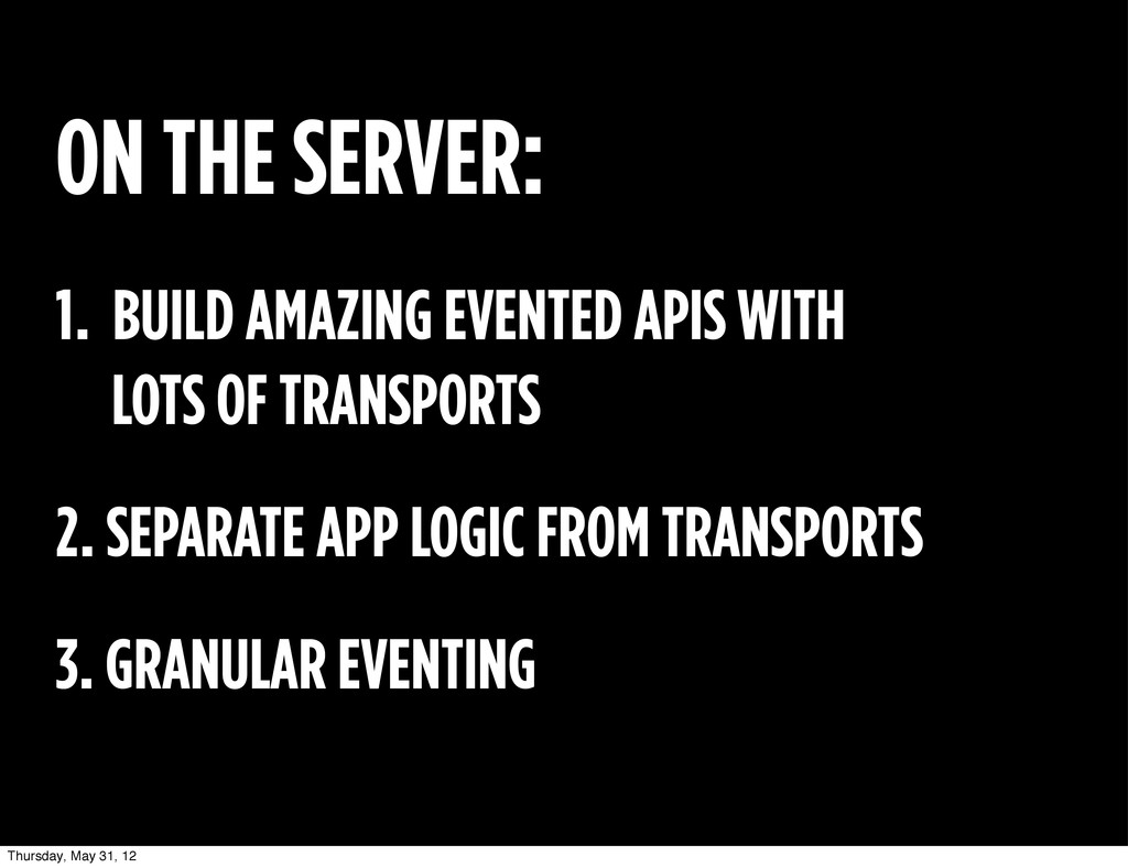 ON THE SERVER: 1. BUILD AMAZING EVENTED APIS WI...