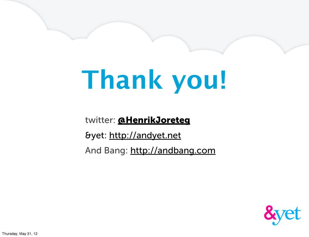 Thank you! twitter: @HenrikJoreteg &yet: http:/...
