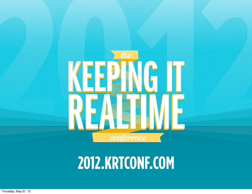 2012.KRTCONF.COM Thursday, May 31, 12