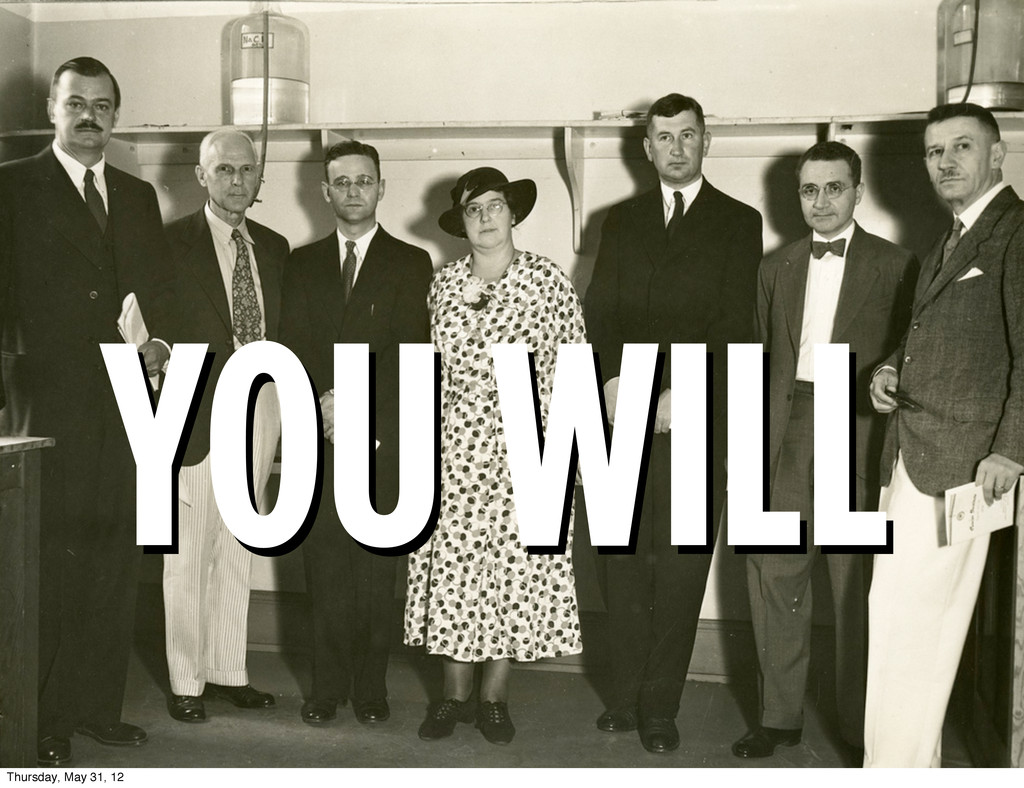 YOU WILL YOU WILL Thursday, May 31, 12
