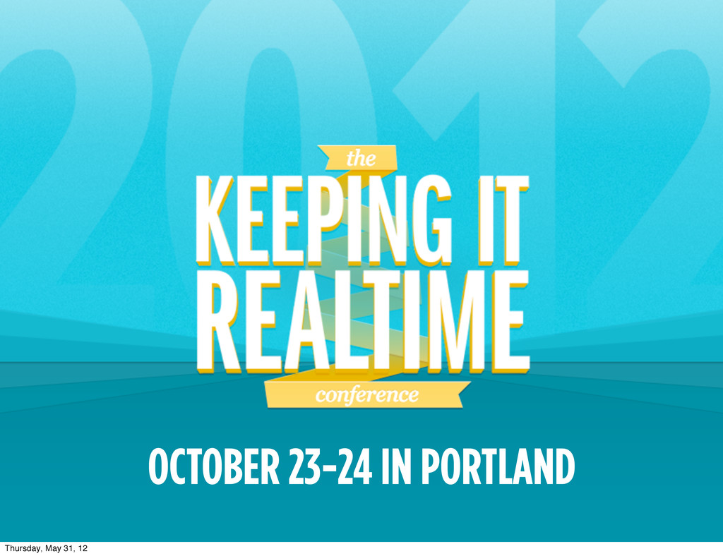 OCTOBER 23-24 IN PORTLAND Thursday, May 31, 12