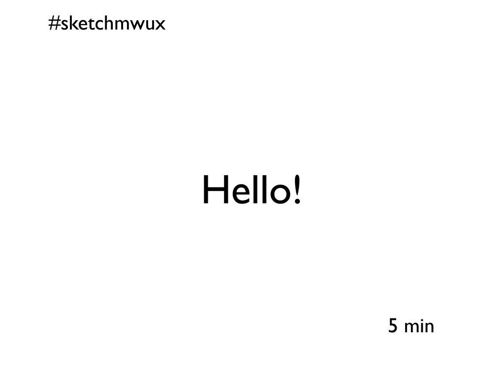#sketchmwux 5 min Hello!