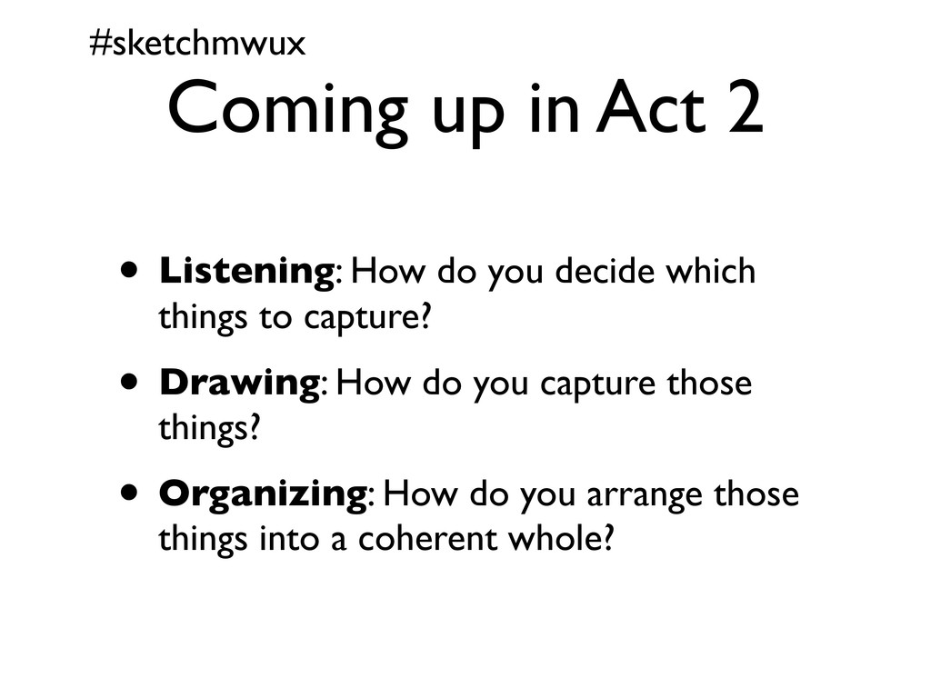 #sketchmwux Coming up in Act 2 • Listening: How...