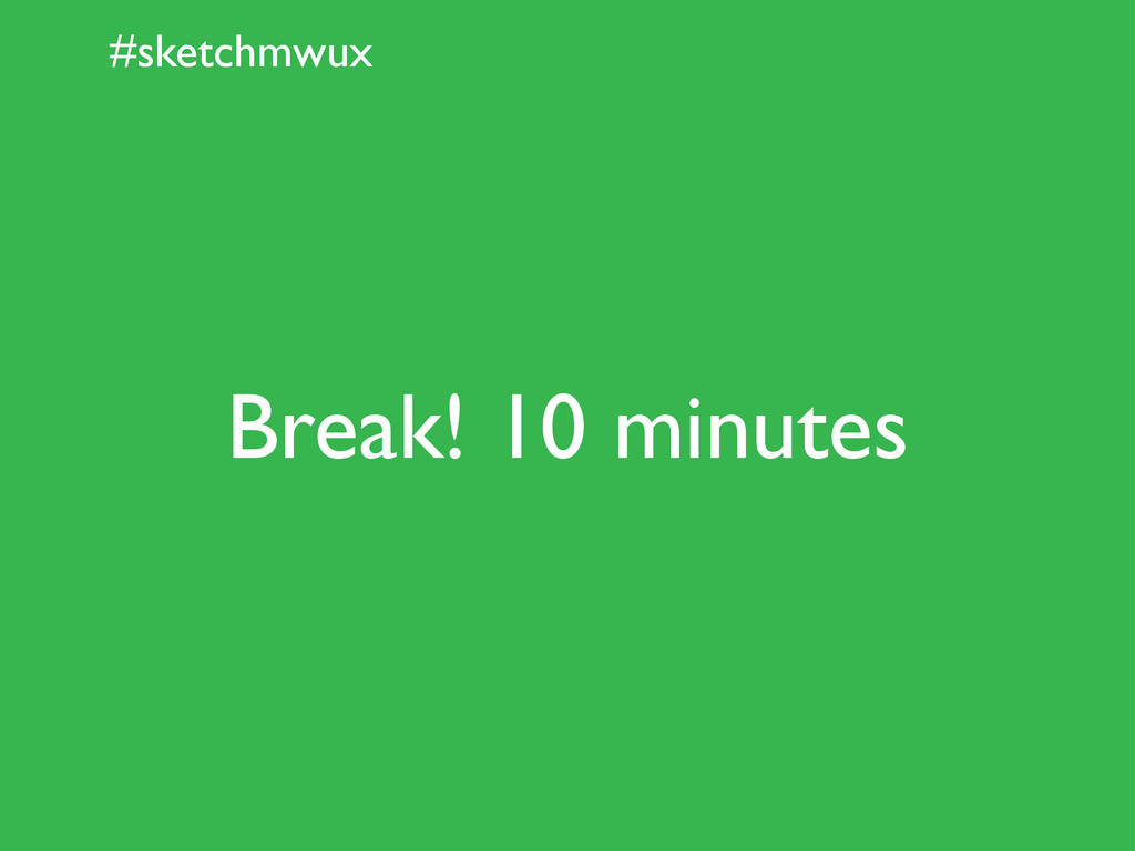 #sketchmwux Break! 10 minutes