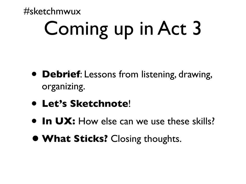 #sketchmwux Coming up in Act 3 • Debrief: Lesso...