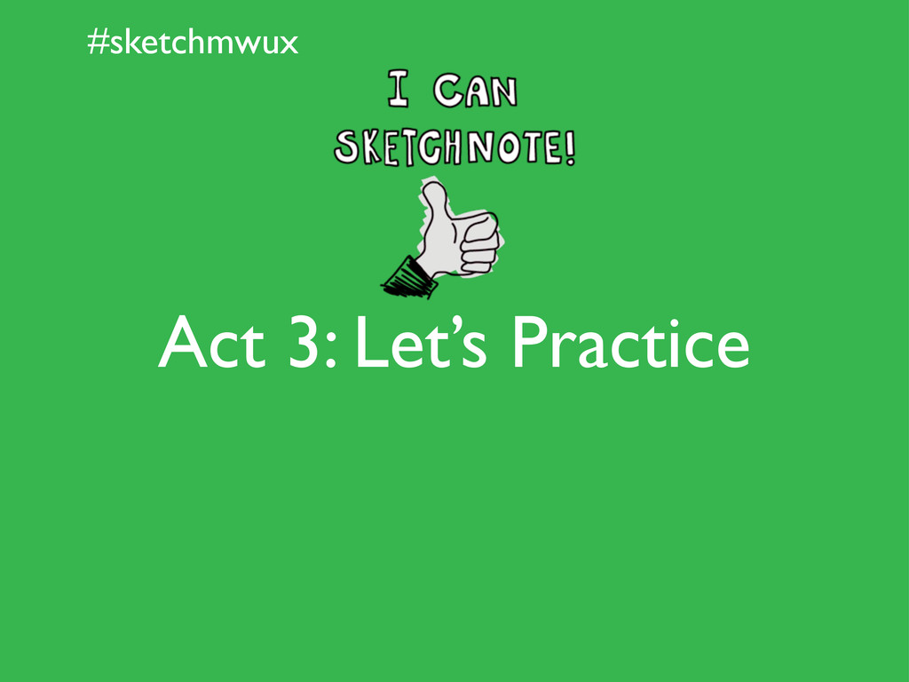 #sketchmwux Act 3: Let's Practice