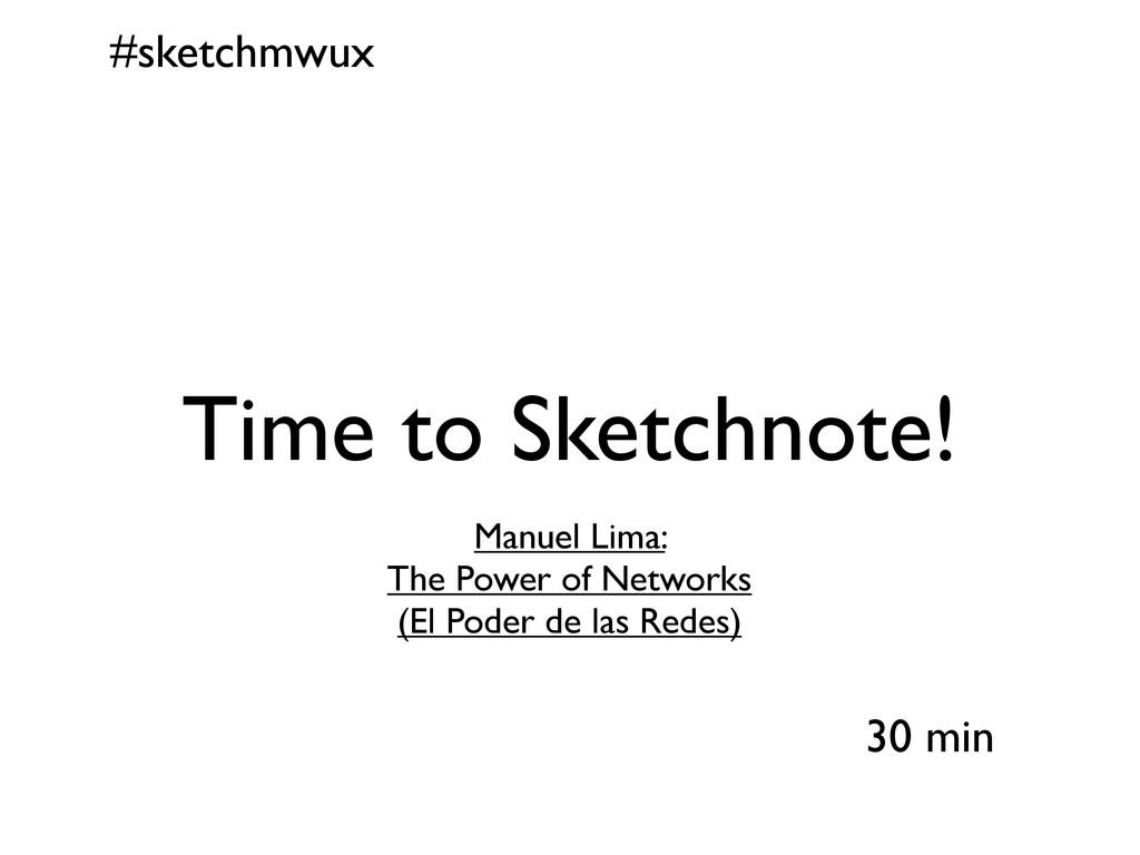 #sketchmwux 30 min Time to Sketchnote! Manuel L...