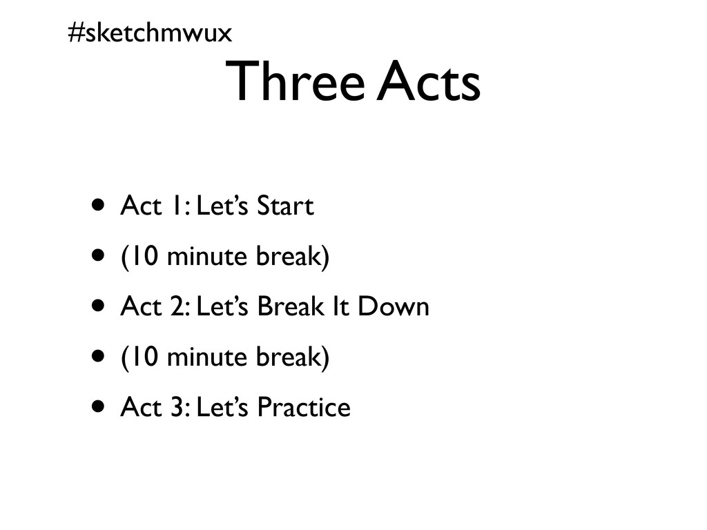 #sketchmwux Three Acts • Act 1: Let's Start • (...