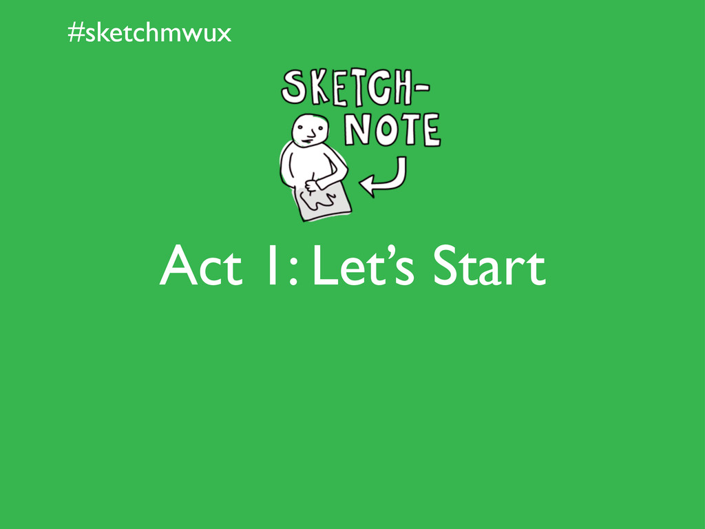 #sketchmwux Act 1: Let's Start