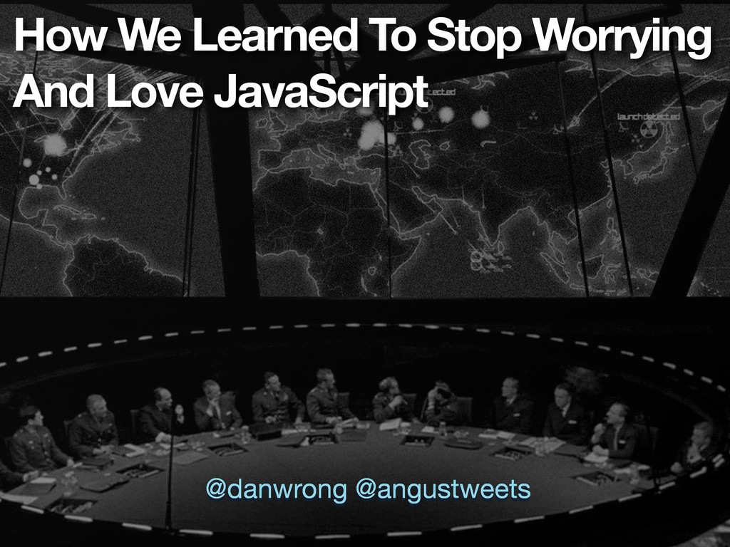 How We Learned To Stop Worrying And Love JavaSc...