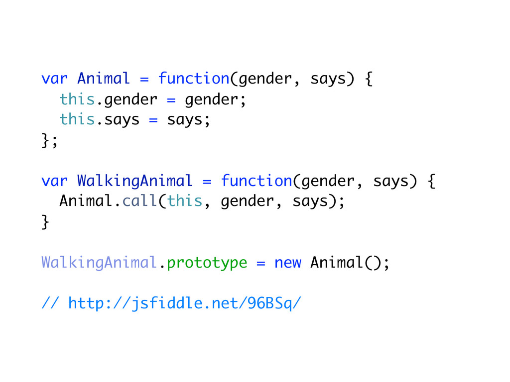 var Animal = function(gender, says) { this.gend...