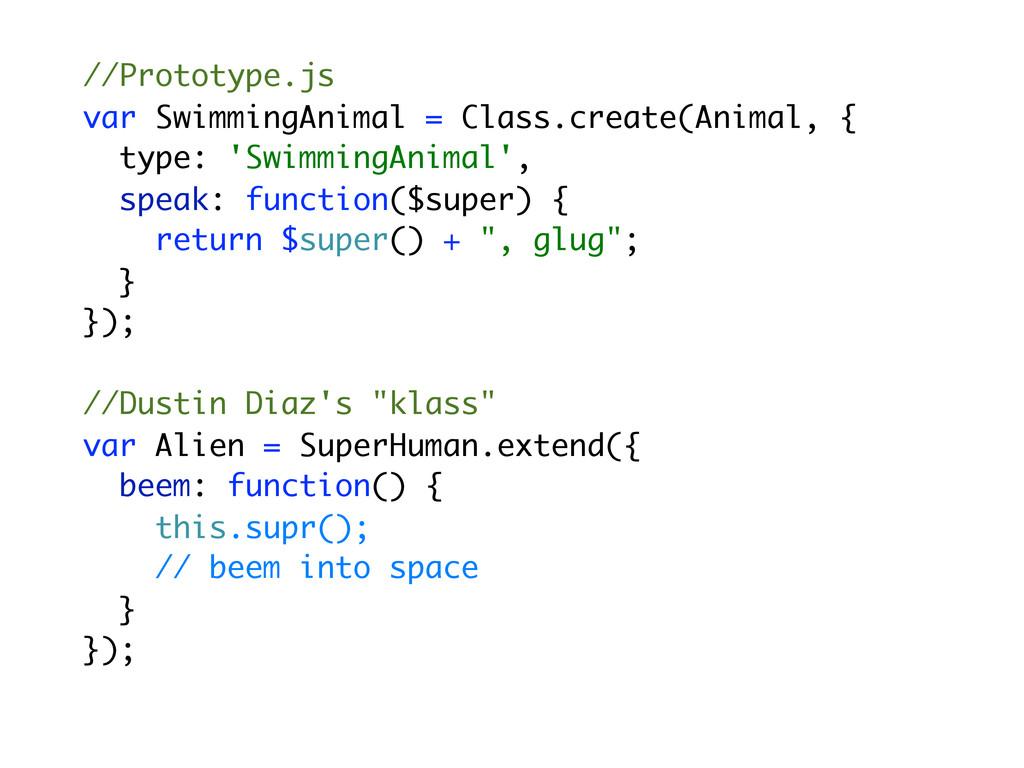 //Prototype.js var SwimmingAnimal = Class.creat...